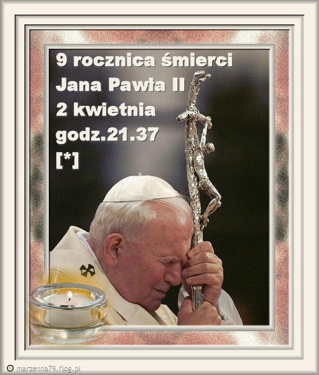 9 rocznica śmierci Papieża Jana Pawła II [*]  ♥